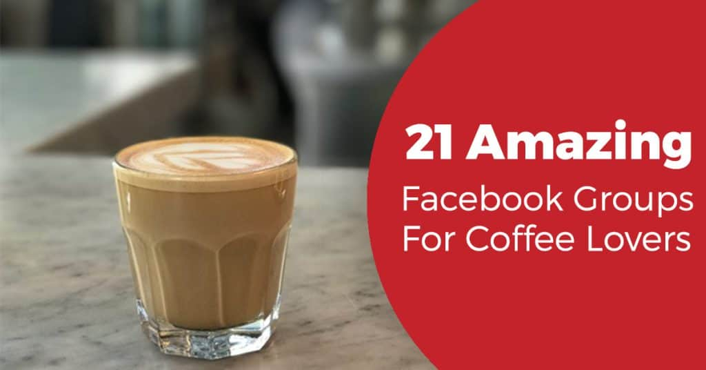 21 amazing facebook groups for coffee fanatics