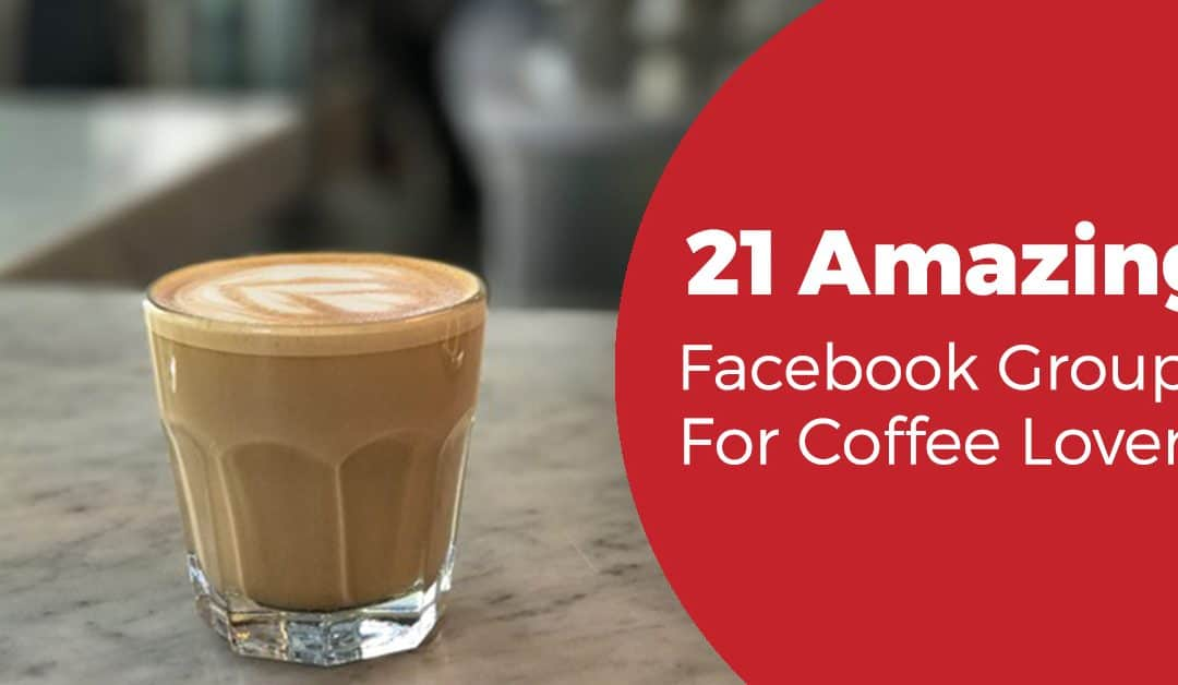 The 21 Best Facebook Groups for Coffee Drinkers