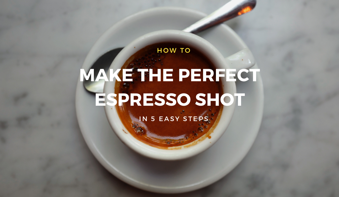 How To Make The Perfect Espresso Shot in 5 Easy Steps