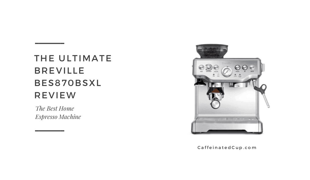 The Breville Barista Espresso BES870XL Espresso Machine Review